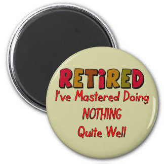 Retired Mastered Doing Nothing Magnet