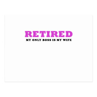Retired My Only Boss is my Wife Postcard
