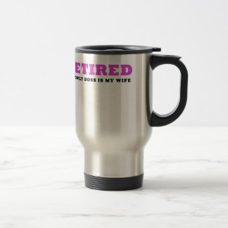 Retired My Only Boss is my Wife Travel Mug