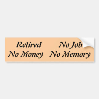 Retired No Job No Money Bumper Sticker