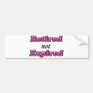 Retired not Expired Bumper Sticker