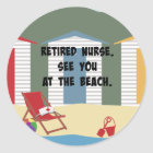Retired Nurse. See You at the Beach. Classic Round Sticker