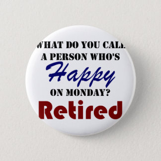 Retired On Monday Funny Retirement Retire Burn 2 Inch Round Button
