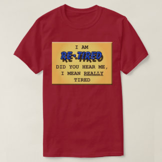 Retired (Really Tired) T-Shirt