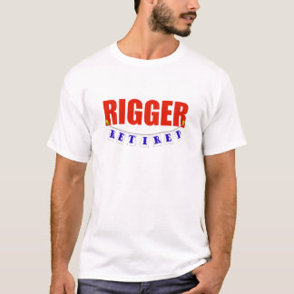 RETIRED RIGGER T-Shirt
