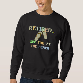 Retired - See You at the Beach Sweatshirt