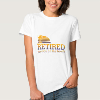 RETIRED - SEE YOU AT THE BEACH T SHIRTS