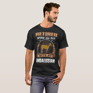 Retired Spend Whole Day With My Andalusian Horse T-Shirt