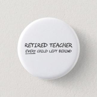 Retired Teacher EVERY Child Left Behind 1 Inch Round Button