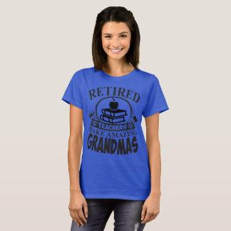 Retired Teachers Make Amazing Grandmas Tshirt