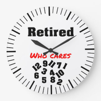 retired ,who cares large clock