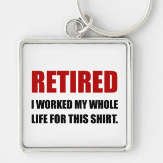 Retired Worked Life For Shirt Silver-Colored Square Keychain