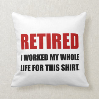 Retired Worked Life For Shirt Throw Pillow