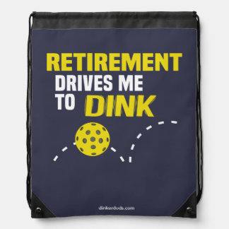 """Retirement Drives me to Dink"" Pickleball Backpack"