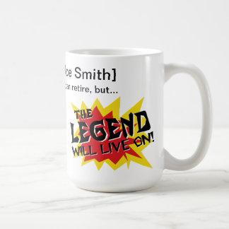 Retirement Gift Legend Will Live On Coffee Mug
