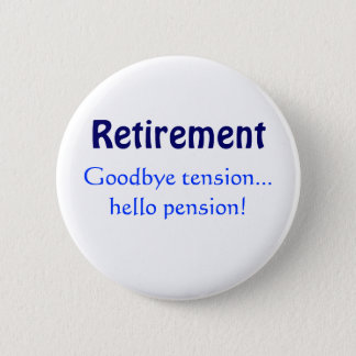 Retirement, Goodbye tension...hello pension! 2 Inch Round Button