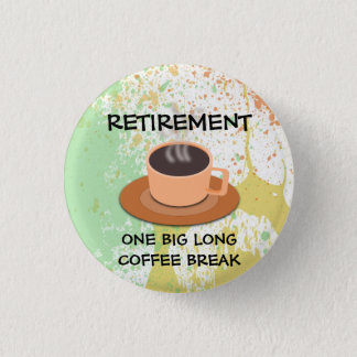RETIREMENT - One Big Long Coffee Break 1 Inch Round Button