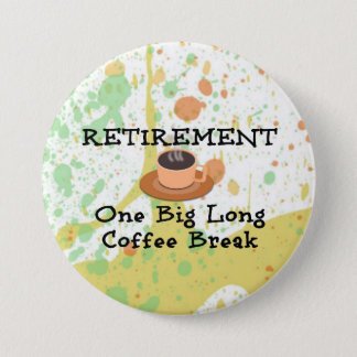 Retirement: One Big Long Coffee Break 3 Inch Round Button