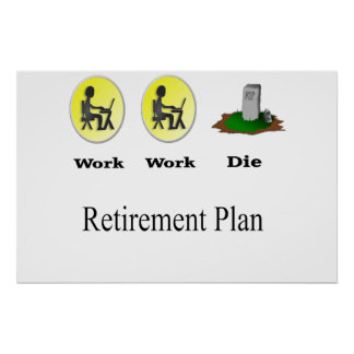 Retirement Plan: Work, Work, Die Poster