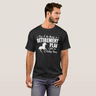 Retirement T Shirt I Plan On Riding Horses