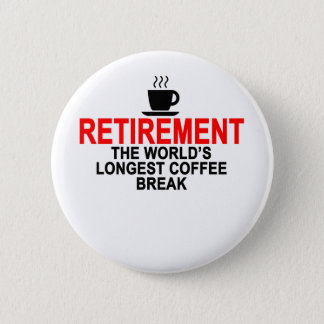 Retirement World's longest coffee break T-Shirts.p 2 Inch Round Button