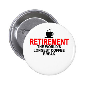 Retirement World's longest coffee break T-Shirts.p 2 Inch Round Button