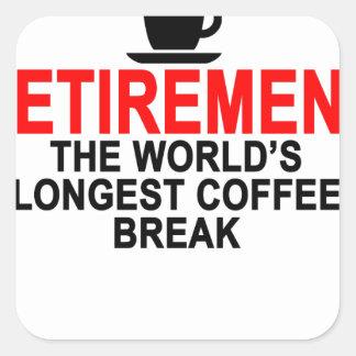 Retirement World's longest coffee break T-Shirts.p Square Sticker