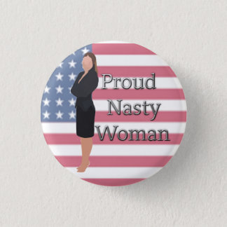 Retro Proud Nasty Woman Button Anti-Trump