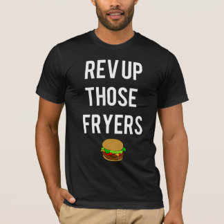 Rev Up Those Fryers Tee (White)