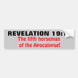 Revelation 19:11 The Fifth Horseman! Bumper Sticker