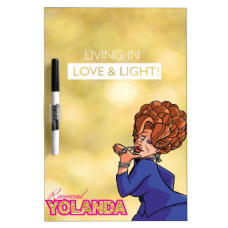 Reverend Yolanda - Living in Love & Light Dry Erase Boards