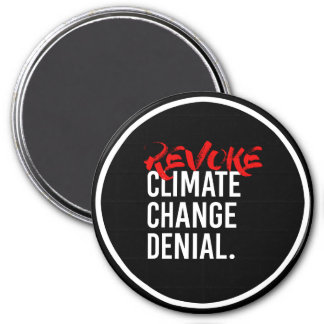 REVOKE CLIMATE CHANGE DENIAL - - Pro-Science -- wh 3 Inch Round Magnet