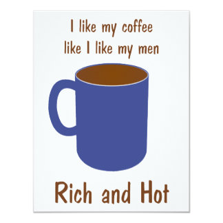 """Rich and hot! Coffee like men t-shirts and gifts 4.25"""" X 5.5"""" Invitation Card"""