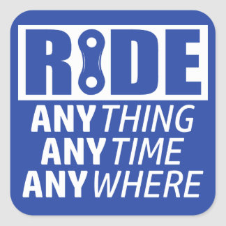 Ride, Anything, Anytime, Anywhere Square Sticker