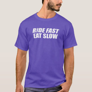 Ride Fast Eat Slow T-Shirt