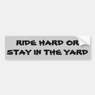 Ride Hard or Stay in the Yard Bumper Sticker