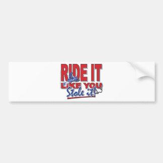 Ride-it-like-you-stole-it-[ Bumper Stickers