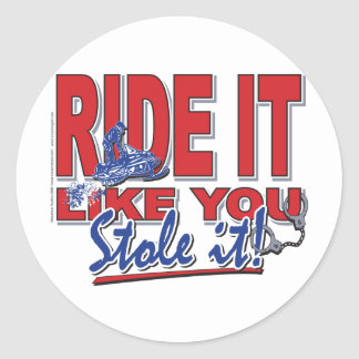 Ride-it-like-you-stole-it-[ Classic Round Sticker