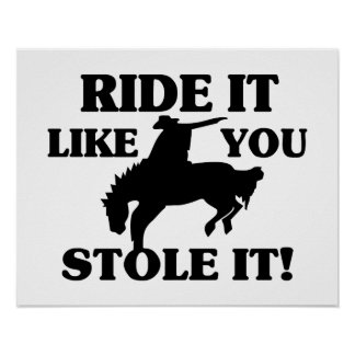 Ride It Like You Stole It Cowboy Poster