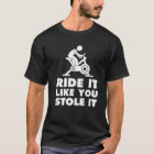 Ride It Like You Stole It Funny Bicycle T-shirt