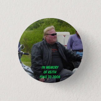 RIDES 015, IN MEMORYOF KEITH1960 TO 2006 1 INCH ROUND BUTTON