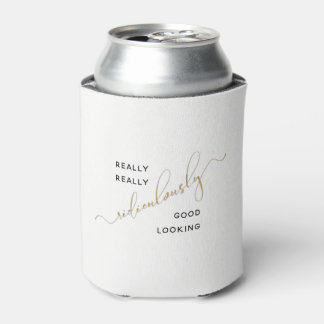 Ridiculously Good Looking Black Gold Script Quote Can Cooler