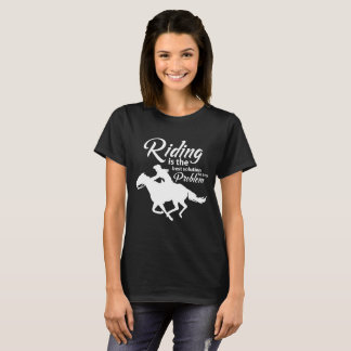 Riding is Best Solution to My Problems Horsebac T-Shirt