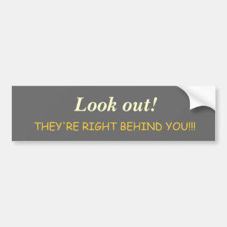 Right Behind You! Bumper Sticker