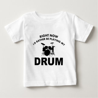 Right now I'd rather be playing the DRUM. Baby T-Shirt