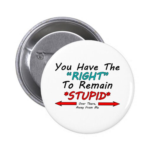 Right To Remain Stupid Pinback Button