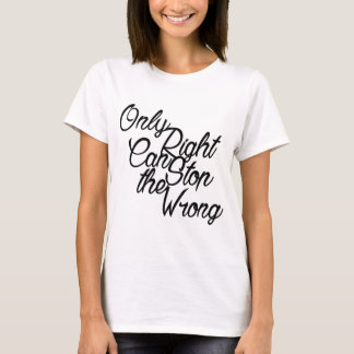 RIGHT TO STOP WRONG T-Shirt