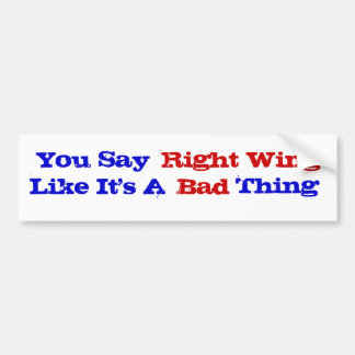 Right Wing Bad Thing Bumper Sticker