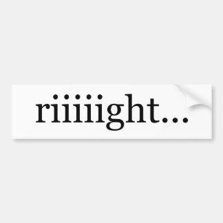 Riiiight… Un-motivational bumpersticker Bumper Sticker