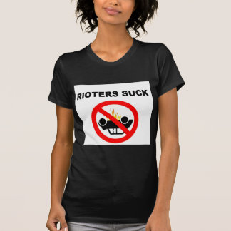 RIOTERS SUCK T-Shirt